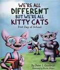 We're All Different But We're All Kitty Cats: First Day of School by Peter J Goodman (Hardback, 2012)