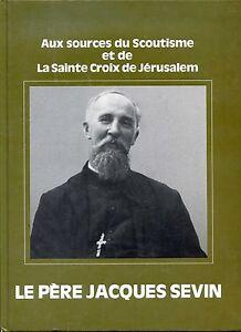 AUX-SOURCES-DU-SCOUTISME-ET-DE-LA-SAINTE-CROIX-LE-PERE-JACQUES-SEVIN-1986-b