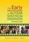 The Early Identification of Autism Spectrum Disorders: A Visual Guide by Patricia O'Brien Towle (Paperback, 2013)