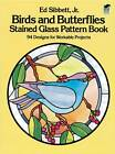 Birds and Butterflies Stained Glass Pattern Book by Ed Sibbett (Paperback, 1984)