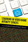 Learning in Video Game Affinity Spaces by Peter Lang Publishing Inc (Paperback, 2012)