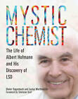 Mystic Chemist: The Life of Albert Hofmann and His Discovery of LSD by Dieter Hagenbach, Lucius Werthmuller (Paperback, 2013)