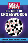 Take a Break's Big Book of Crosswords: Over 300 Wicked Crossword Puzzles! by Take a Break (Paperback, 2013)