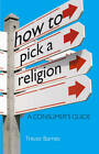 How to Pick a Religion by Trevor Barnes (Paperback, 2011)