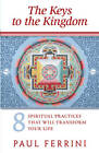 Keys to the Kingdom: Eight Spiritual Practices That Will Transform Your Life by Paul Ferrini (Paperback, 2011)