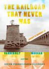 The Railroad That Never Was: Vanderbilt, Morgan, and the South Pennsylvania Railroad by Herbert H. Harwood (Hardback, 2010)