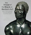 The Image of the Black in Western Art: v. III: From the  Age of Discovery  to the Age of Abolition: Pt. 3: Eighteenth Century by Harvard University Press (Hardback, 2011)