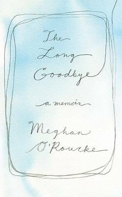 Long Goodbye: A Year of Grieving by O'Rourke, Meghan