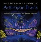 Arthropod Brains: Evolution, Functional Elegance, and Historical Significance by Nicholas James Strausfeld (Hardback, 2011)