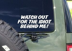 WATCH OUT FOR THE IDIOT BEHIND ME Truck Car Window Vinyl Decal - Window vinyl stickers