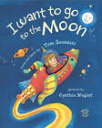 I Want to Go to the Moon by Tom Saunders (Hardback, 2011)