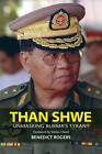 Than Shwe: Unmasking Burma's Tyrant by Benedict Rogers (Paperback, 2010)
