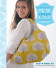 Sew What You Love: The Easiest, Prettiest Projects Ever by Tanya Whelan (Paperback, 2012)
