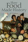 How Food Made History by B. W. Higman (Paperback, 2011)