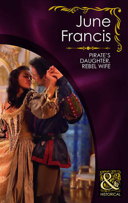 Very Good Francis, June, Pirate's Daughter, Rebel Wife (Mills & Boon Historical)