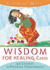 Wisdom for Healing Cards: 50 Lessons in Personal Empowerment by Caroline M. Myss (Cards, 2005)