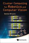 Cluster Computing For Robotics And Computer Vision by Damian M. Lyons (Hardback, 2011)
