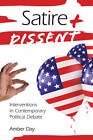 Satire and Dissent: Interventions in Contemporary Political Debate by Amber Day (Paperback, 2011)
