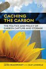 Caching the Carbon: The Politics and Policy of Carbon Capture and Storage by Edward Elgar Publishing Ltd (Paperback, 2011)