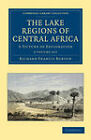 The Lake Regions of Central Africa 2 Volume Set: A Picture of Exploration by Sir Richard Francis Burton (Multiple copy pack, 2011)