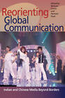 Reorienting Global Communication: Indian and Chinese Media Beyond Borders by University of Illinois Press (Paperback, 2010)