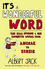 It's a Wonderful Word: The Real Origins of Our Favourite Words by Albert Jack (Hardback, 2011)