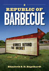 Republic of Barbecue: Stories Beyond the Brisket by Elizabeth S. D. Engelhardt (Paperback, 2009)