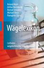 Wagelexikon: Leitfaden Wagetechnischer Begriffe by Arthur Reichmuth, Roman Schwartz, Panagiotis Zervos, Michael Borys, Roland Nater (Hardback, 2008)