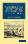 Narrative of an Expedition to the Zambesi and Its Tributaries: And of the Discovery of the Lakes Shirwa and Nyassa: 1858-64 by David Livingstone, Charles Livingstone (Paperback, 2011)