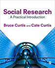 Social Research: A Practical Introduction by Cate Curtis, Bruce Curtis (Paperback, 2011)