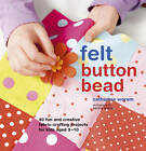 Felt Button Bead: 40 Fun and Creative Fabric-crafting Projects for Kids Aged 3-10 by Catherine Woram (Hardback, 2011)