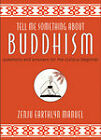 Tell Me Something About Buddhism: Questions and Answers for the Curious Beginner by Zenju Earthlyn Manuel (Hardback, 2011)