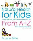 Natural Health for Kids: How to Give Your Child the Very Best Start in Life by John Briffa (Paperback, 2007)