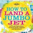 How to Land a Jumbo Jet: A Visual Exploration of Travel Facts, Figures and Ephemera: No. 1 by Lonely Planet, Nigel Holmes (Paperback, 2011)