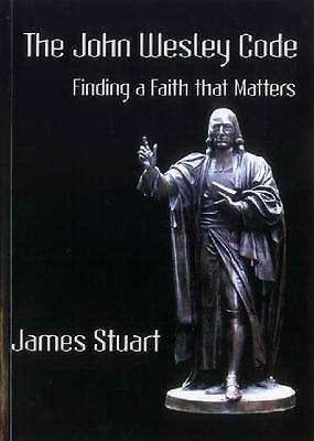 The John Wesley Code: Finding a Faith That Matters by James Stuart...