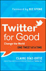 Twitter for Good: Change the World One Tweet at a Time by Claire Diaz Ortiz (Hardback, 2011)