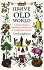 Brave Old World: A Month-by-Month Guide to Husbandry, or the Fine Art of Looking After Yourself by Tom Hodgkinson (Hardback, 2011)