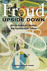 Freud Upside Down: African American Literature and Psychoanalytic Culture by Badia Sahar Ahad (Hardback, 2010)