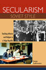 Secularism Soviet Style: Teaching Atheism and Religion in a Volga Republic by Sonja Luehrmann (Paperback, 2011)