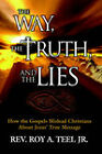 The Way, the Truth, and the Lies by Roy a Jr Teel, Roy a Teel Jr (Hardback, 2005)