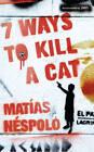 Seven Ways to Kill a Cat by Matias Nespolo (Paperback, 2011)