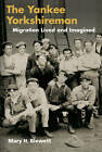 The Yankee Yorkshireman: Migration Lived and Imagined by Mary H. Blewett (Paperback, 2009)