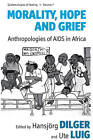 Morality, Hope and Grief: Anthropologies of AIDS in Africa by Berghahn Books (Hardback, 2010)