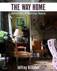 The Way Home: Reflections on American Beauty by Jeffrey Bilhuber (Hardback, 2011)
