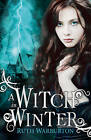A Witch in Winter by Ruth Warburton (Paperback, 2012)