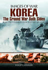 Korea  -  The Ground War from Both Sides by Philip Chinnery (Paperback, 2013)