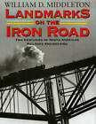Landmarks on the Iron Road: Two Centuries of North American Railroad Engineering by William D. Middleton (Paperback, 2011)