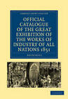 Official Catalogue of the Great Exhibition of the Works of Industry of All Nations 1851 by Cambridge Library Collection (Paperback, 2011)
