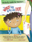 Worst Day of My Life Ever! Activity Guide for Teachers: Classroom Ideas for Teaching the Skills of Listening and Following Instructions by Julia Cook (Paperback, 2011)