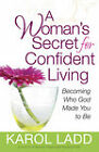 A Woman's Secret for Confident Living: Becoming Who God Made You to be by Karol Ladd (Paperback, 2011)